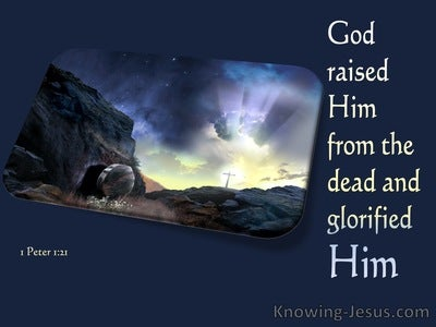 1 Peter 1:21 God Raised Him From The Dead And Glorified Him (navy)