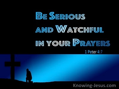 1 Peter 4:7 Be Serious And Watchful In Your Prayers (blue)
