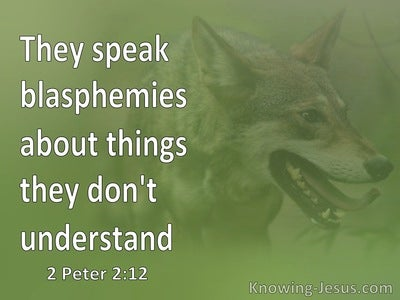 2 Peter 2:12 These People Blaspheme (green)