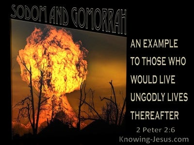 2 Peter 2:6 Sodom And Gomorrah Examples To Those Who Would Live Ungodly Lives (black)