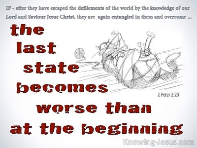 2 Peter 2:20 The Last State Is Worse Than At The Beginning (red)