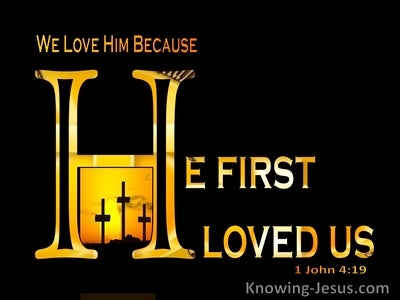 1 John 4:19 He First Loved Us (black)