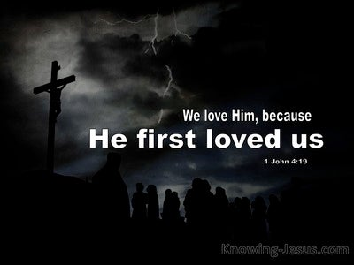 1 John 4:19 We Love Him Because He First Loved Us (black)