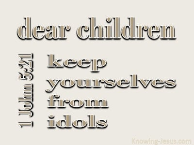 1 John 5:21 Keep Yourselves From Idols (gray)