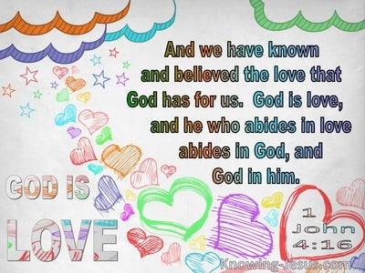 1 John  4-16 God Is Love And He Who Abides In Love Abides In God And  God In Him (white)