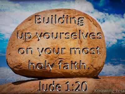 Jude 1:20 Building Up Yourselves On Your Most Holy Faith (utmost)10:21