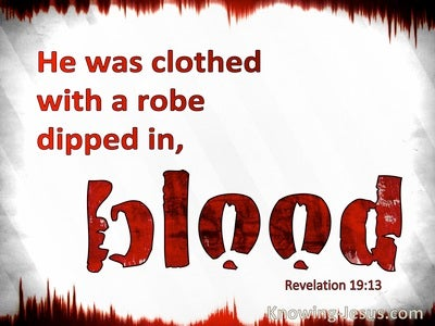 Revelation 19:13 His Robe Was Dipped In Bood (white)