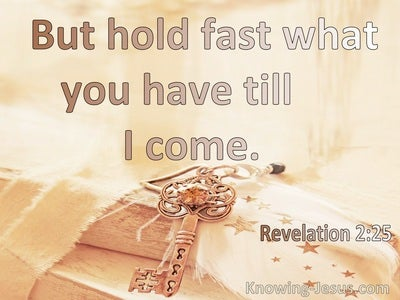 Revelation 2:25 Hold Fast Until I Come (yellow)