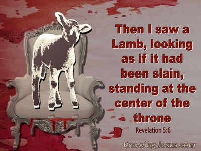 Revelation 5:6 Then I saw a Lamb (red)