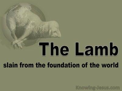 Revelation 13:8 Slain From The Foundation Of The World (sage)