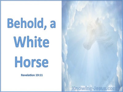 Revelation 19:11 Behold A White Horse (white)