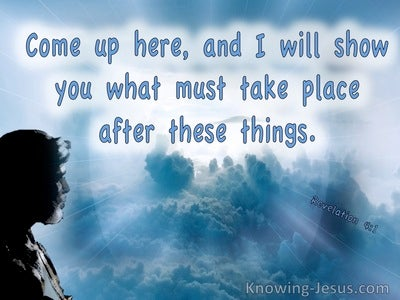 Revelation 4:1 Come Up Here And I Will Show You What Must Take Place (white)