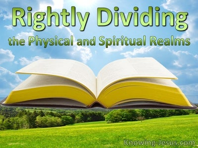 Rightly Dividing The Physical and Spiritual Realms (devotional)