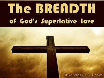 The BREADTH of God's Superlative Love (devotional)