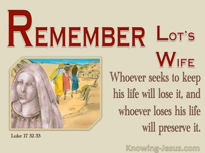 Remember Lot's Wife (devotional) - Luke 17:32