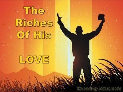 Romans 11:33 The Riches Of His Love (devotional)03:23 (orange)