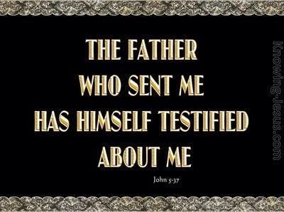 John 5:37 The Father Who Sent Me Testifies (gold)