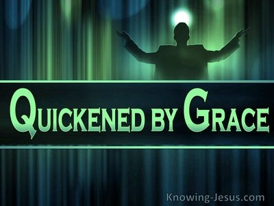 Ephesians 2:5 Quickened by Grace (devotional)12:18  (green)