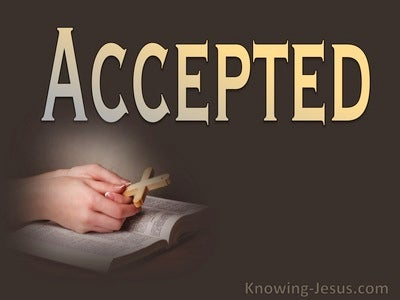 Ephesians 1:6 You Are Accepted : Cease From Your Striving (devotional)08:12 (gold)