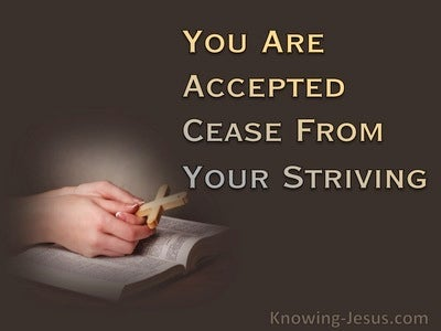 Ephesians 1:6 You Are Accepted : Cease From Your Striving (devotional)08:12 (brown)