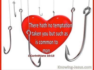 1 Corinthians 10:13 There Hath No Temptation Taken You But Such As Is Common To Man (utmost)09:17