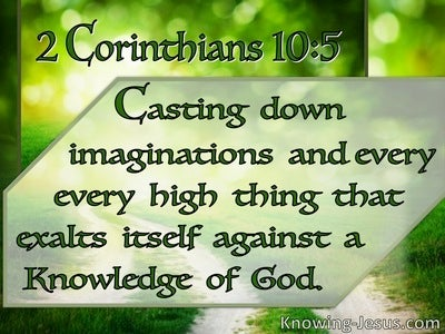 2 Corinthians 10:5 Casting Down Imaginations And Every High Thing That Exalts Itself Against God (utmost)09:08
