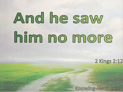 2 Kings 2:12 And He Saw Him No More (utmost)08:11