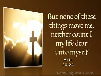 Acts 20:14 But None Of These Things Move Me Neither Count I My Life Dear (utmost)03:04