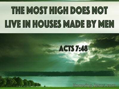 Acts 7:48 The Most High Does Not Live In Houses Made By Man (windows)07:25