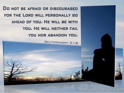 Deuteronomy 31:8  Do Not Be Afraid Or Discouraged For The Lord Goes Ahead Of You (windows)08:01
