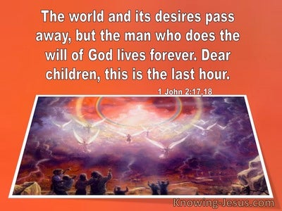 1 John 2:17,18 The World And Its Desires Pass Away (windows)09:30 (orange)