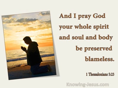 1 Thessalonians 5:23 Your Whole Spirit, Soul And Body Be Preserved Blameless (utmost)01:09
