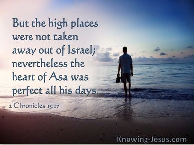 2 Chronicles 15:17 Nevertheless The Heart Of Asa Was Perfect All His Days (utmost)04:15