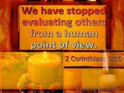 2 Corinthians 5:16 We Have Stopped Evaluating Others From A Human Point Of View (windows)07:15