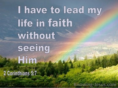2 Corinthians 5:7 I Have To Lead My Life In Faith Without Seeing Him (utmost)05:01
