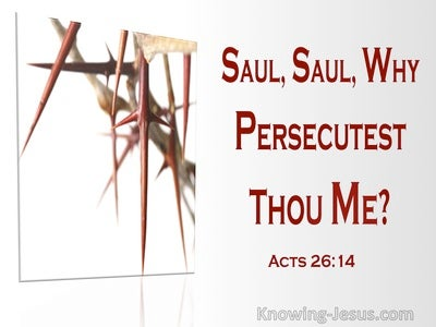 Acts 26:14 Saul, Saul Why Persecutest Thou Me (utmost)01:28
