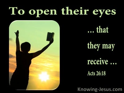 Acts 26:18 To Open Their Eyes That They May Receive.. (utmost)01:10