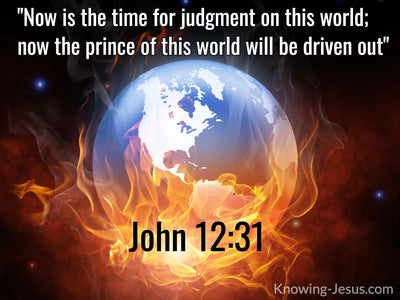John 12:31 Now is the time for judgment on this world