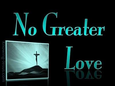 John 15:13 Greater Love Hath No Man  (aqua)