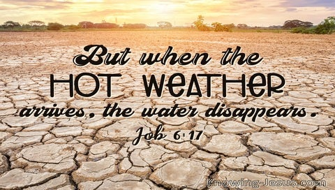Job 6:17 When Hot Weather Arrives Water Disappears (brown)