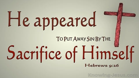 Hebrews 9:26 He Appeared To Put Away Sin (sage)