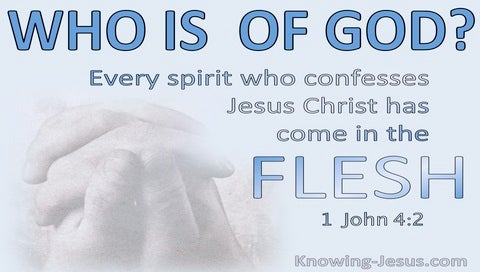 1 John 4:2 Every Spirit Who Confesses Jesus Christ Has Come In The Flesh Is Of God (blue)