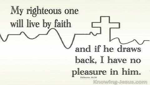 Hebrews 10:38  My Righteous One Will Live By Faith (cream)