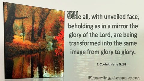 2 Corinthians 3:18 We Are Being Transformed Into The Same Image of Glory to Glory (windows)04:08