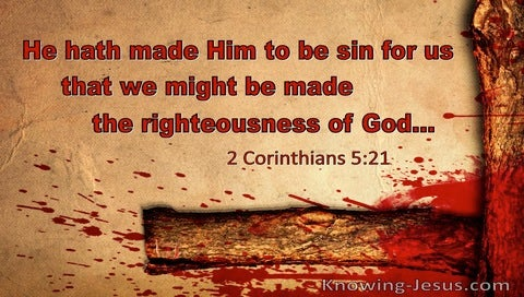 2 Corinthians 5:21 He Hath Made Him To Be Sin That We Might Be Made The Righteousness Of God (utmost)10:29