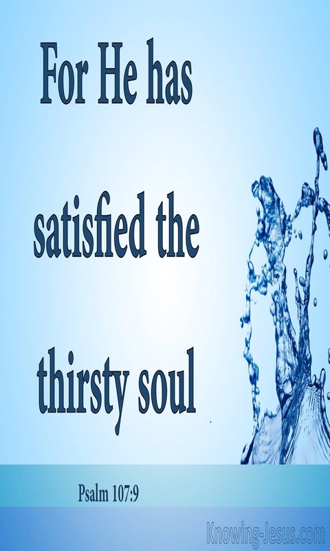 Psalm 107:9 He Has Satisfied The Thirsty Soul (blue)