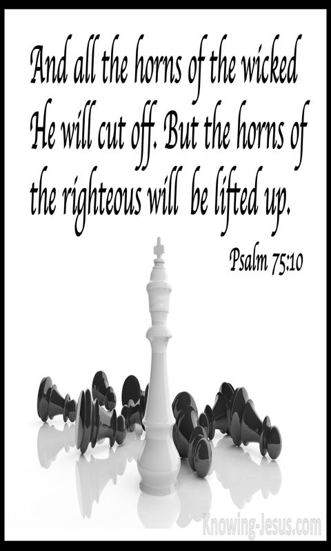 Psalm 75:10 All The Horns Of The Wicked He Will Cut Off (white)