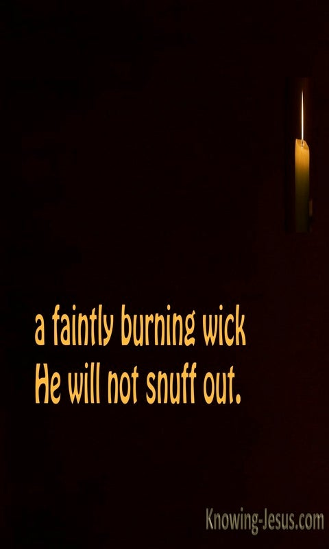 Isaiah 42:3 A Faintly Burning Wick (black)