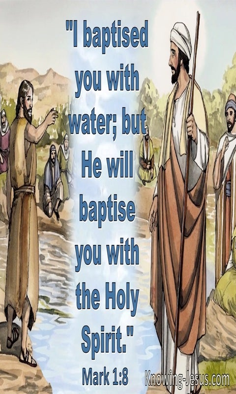 Mark 1:8 He will baptise you with the Holy Spirit (blue)