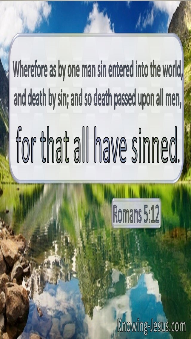 Romans 5:12 By One Man Sin Entered The World And Death Passed Unto All Men (utmost)10:05